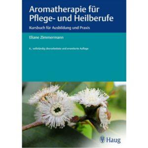 Eliane Zimmermann - Aromatherapie für Pflege- und Heilberufe